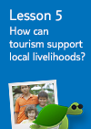 Lesson 5 – How can tourism support local livelihoods?